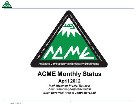 April 19, 2012 ACME Monthly Status April 2012 Mark Hickman, Project Manager Dennis Stocker, Project Scientist Brian Borowski, Project Contractor Lead 1.