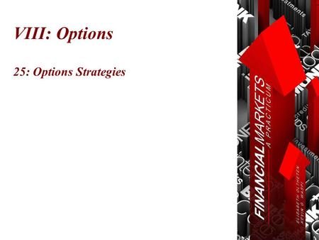 VIII: Options 25: Options Strategies. Chapter 25: Options Strategies © Oltheten & Waspi 2012 Strategies  Shares Options Strategies combine one or more.