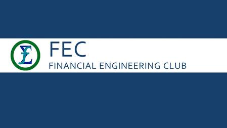 FEC FINANCIAL ENGINEERING CLUB. MORE ON OPTIONS AGENDA  Put-Call Parity  Combination of options.