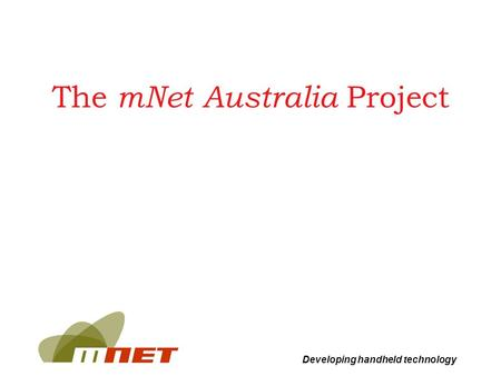 Developing handheld technology The mNet Australia Project.