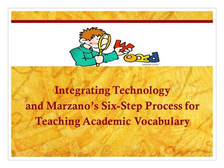 Integrating Technology and Marzano's Six-Step Process for Teaching Academic Vocabulary.