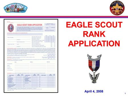 1 EAGLE SCOUT RANK APPLICATION April 4, 2008. 2 USE THE CORRECT FORM PID Number Entry Date and Form Number (58-728)