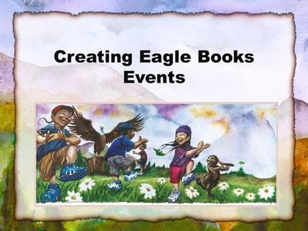 Creating Eagle Books Events. What is an Eagle Books Event? A half-day health fair? A school assembly? A week-long series of activities? A culture camp.