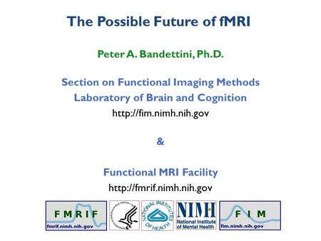 Peter A. Bandettini, Ph.D. Section on Functional Imaging Methods Laboratory of Brain and Cognition  & Functional MRI Facility