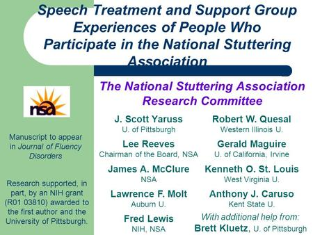 Speech Treatment and Support Group Experiences of People Who Participate in the National Stuttering Association J. Scott Yaruss U. of Pittsburgh Research.