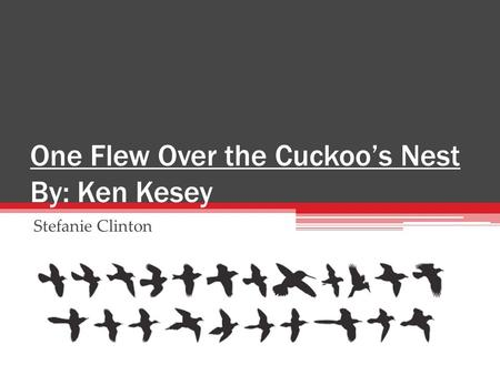 One Flew Over the Cuckoo's Nest By: Ken Kesey Stefanie Clinton.