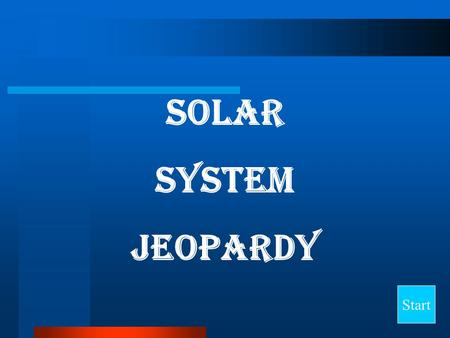 Solar System Jeopardy Start Final Jeopardy Question Rotation & Revolution EarthMoonStarsOther 10 20 30 40.
