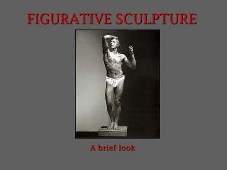 FIGURATIVE SCULPTURE A brief look. Examples of Classical and Neo-Classical Sculpture.