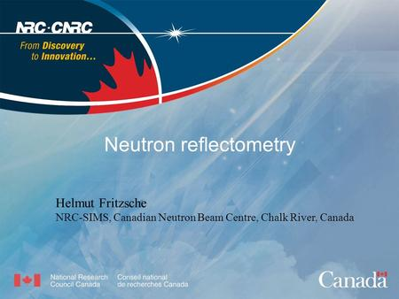 Neutron reflectometry Helmut Fritzsche NRC-SIMS, Canadian Neutron Beam Centre, Chalk River, Canada.