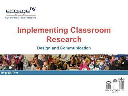 EngageNY.org Implementing Classroom Research Design and Communication.