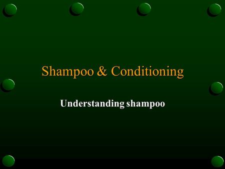 Shampoo & Conditioning Understanding shampoo. Shampoo o Purpose o To cleanse the hair and scalp prior to receiving a service o Definition o To subject.