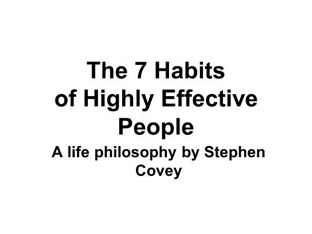 The 7 Habits of Highly Effective People A life philosophy by Stephen Covey.
