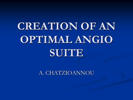 CREATION OF AN OPTIMAL ANGIO SUITE A. CHATZIOANNOU.