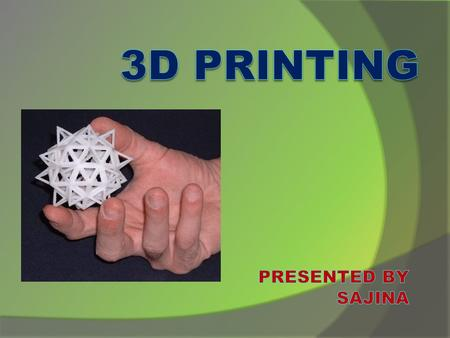 What is 3D printing? 1. It's one rapid prototyping technologies 2. It creates physical models from CAD and other digital data—layer by layer 3. It's widely.