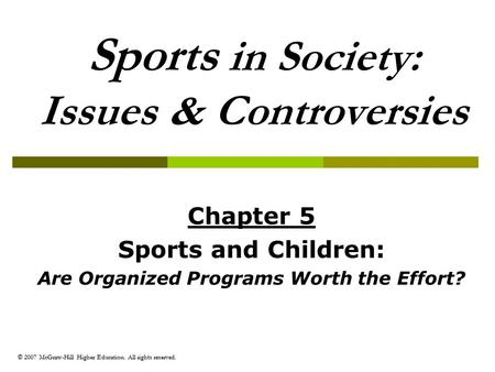 © 2007 McGraw-Hill Higher Education. All rights reserved. Sports in Society: Issues & Controversies Chapter 5 Sports and Children: Are Organized Programs.