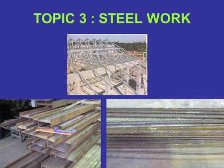 TOPIC 3 : STEEL WORK. 3.1 Steel Iron a. Pig Iron b. Cast Iron c. Wrought Iron d. Mild Steel.