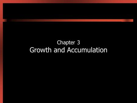 Chapter 3 Growth and Accumulation