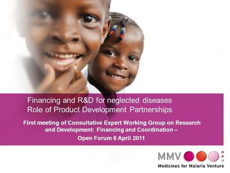 1 Financing and R&D for neglected diseases Role of Product Development Partnerships First meeting of Consultative Expert Working Group on Research and.