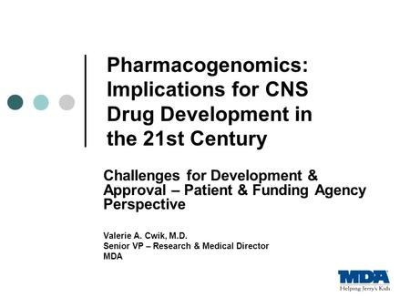Pharmacogenomics: Implications for CNS Drug Development in the 21st Century Challenges for Development & Approval – Patient & Funding Agency Perspective.