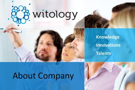Knowledge Innovations Talents About Company. Witology We offer crowdsourcing-based services to solve complex business problems. Hundreds of thousands.