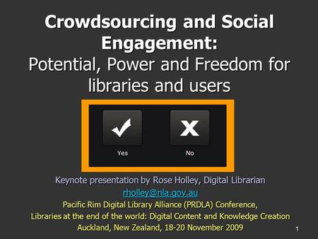 1 Crowdsourcing and Social Engagement: Potential, Power and Freedom for libraries and users Keynote presentation by Rose Holley, Digital Librarian