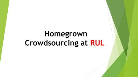 Homegrown Crowdsourcing at RUL. NCSU-My #HuntLibrary