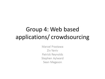 Group 4: Web based applications/ crowdsourcing Marcel Prastawa Ziv Yaniv Patrick Reynolds Stephen Aylward Sean Megason.