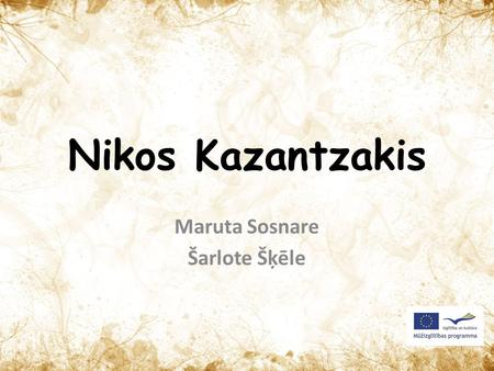 Nikos Kazantzakis Maruta Sosnare Šarlote Šķēle Biography Kazantzakis was born in 1883 in Heraklion, Greece. From 1902 Kazantzakis studied law at the.