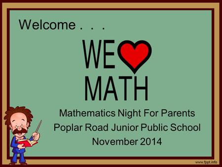 Welcome... Mathematics Night For Parents Poplar Road Junior Public School November 2014.