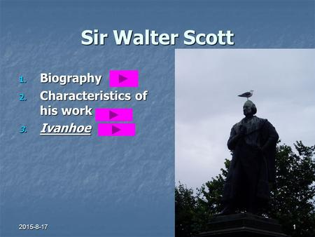 Sir Walter Scott 1. Biography 2. Characteristics of his work 3. Ivanhoe 2015-8-171.