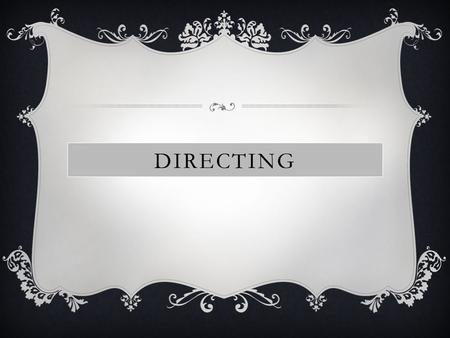 DIRECTING. A theatre director has responsibility for the overall practical and creative interpretation of a dramatic script or musical score, taking into.
