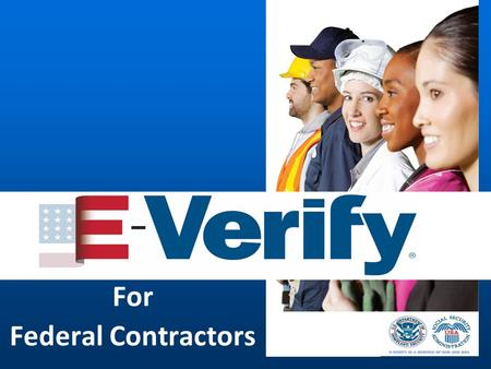 For Federal Contractors. Agenda Section I: E-Verify & FAR - The Big Picture Section II: E-Verify & FAR - Nuts & Bolts Section II: E-Verify & FAR - Nuts.