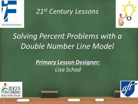 21 st Century Lessons Solving Percent Problems with a Double Number Line Model Primary Lesson Designer: Lisa Schad 1.