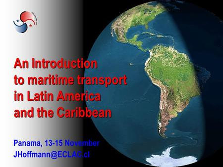 An Introduction to maritime transport in Latin America and the Caribbean Panama, 13-15 November
