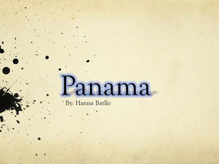 By: Hanna Batllo. Panama Panama is located in Central America.