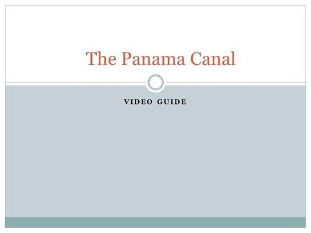 VIDEO GUIDE The Panama Canal. 1. The Panama Canal was the most important engineering project of its time. Involving the largest earth dam ever built and.