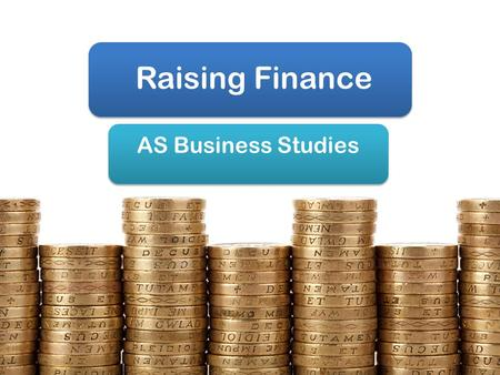 Raising Finance AS Business Studies Aims & Objectives Aim: Understand methods of raising finance. Objectives: Define overdrafts and venture capitalist.