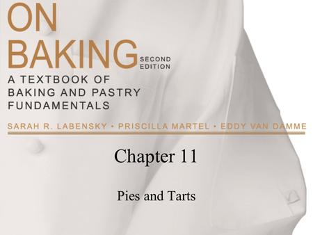 Chapter 11 Pies and Tarts. Copyright ©2009 by Pearson Education, Inc. Upper Saddle River, New Jersey 07458 All rights reserved. On Baking: A Textbook.