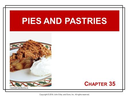 Copyright © 2014 John Wiley and Sons, Inc. All rights reserved. C HAPTER 35 PIES AND PASTRIES.