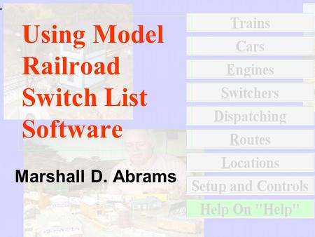1 Marshall D. Abrams Using Model Railroad Switch List Software Using Model Railroad Switch List SoftwareUsing Model Railroad Switch List Software.