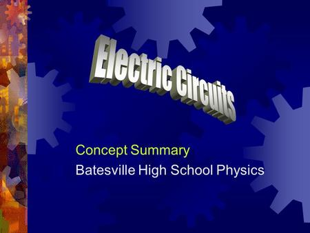 Concept Summary Batesville High School Physics. Circuit Schematics  A schematic diagram is a symbolic representation of a circuit.  A symbol represents.