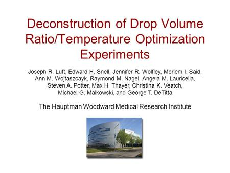 Deconstruction of Drop Volume Ratio/Temperature Optimization Experiments Joseph R. Luft, Edward H. Snell, Jennifer R. Wolfley, Meriem I. Said, Ann M. Wojtaszcayk,