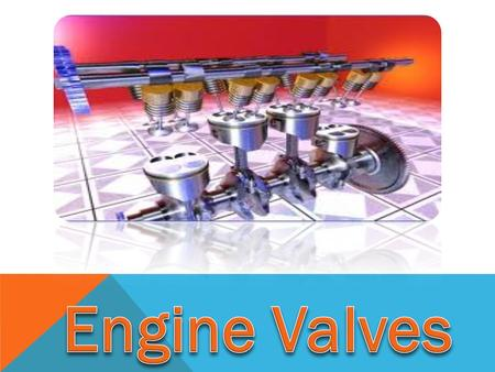 At the end of thirty minutes, 90 % of the students are expected to a. Define Engine Valve b. Identify the types of engine valves c. Appreciate the function.