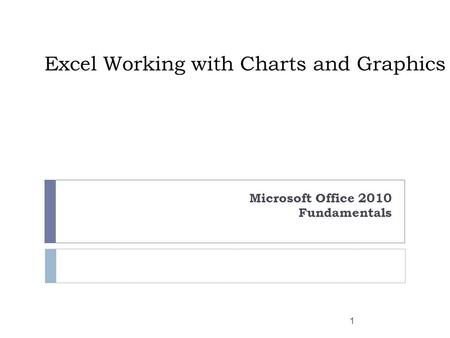 Excel Working with Charts and Graphics Microsoft Office 2010 Fundamentals 1.