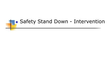 Safety Stand Down - Intervention. Safety Stand Down Introduction:  What is a safety intervention?  To involve oneself in an at-risk situation so as.
