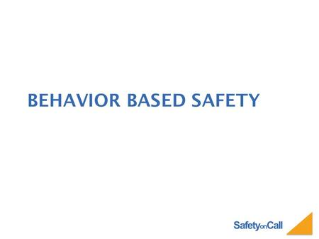 Safety on Call BEHAVIOR BASED SAFETY. Safety on Call.