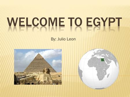 By: Julio Leon. Facts about egypt Egypt is a made up of a mix of tribal customs, traditions dating way back to the pharaohs. Practices of the Egyptian.