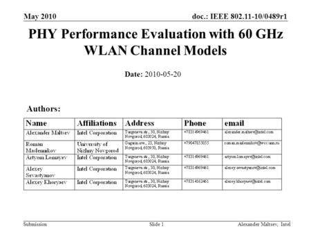 Doc.: IEEE 802.11-10/0489r1 Submission May 2010 Alexander Maltsev, IntelSlide 1 PHY Performance Evaluation with 60 GHz WLAN Channel Models Date: 2010-05-20.