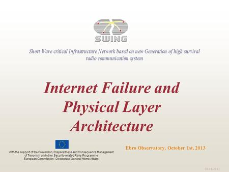 09-11-2012 Ebro Observatory, October 1st, 2013 Internet Failure and Physical Layer Architecture With the support of the Prevention, Preparedness and Consequence.