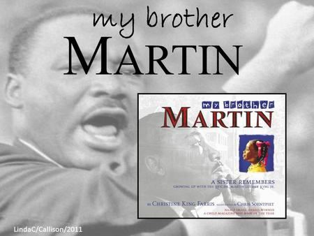 M ARTIN my brother LindaC/Callison/2011. Another book by Christine King Farris... and more.